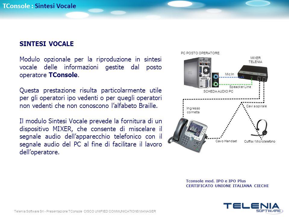 Telenia Software Srl - Presentazione TConsole CISCO UNIFIED COMMUNICATIONS MANAGER TConsole : Sintesi Vocale SINTESI VOCALE Modulo opzionale per la ri