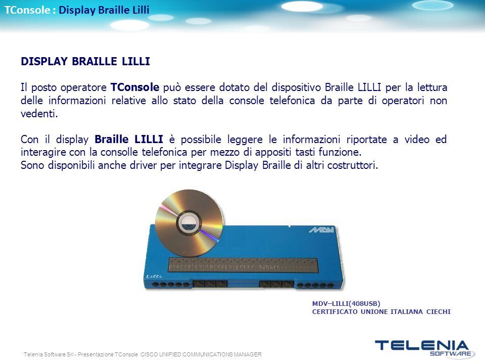 Telenia Software Srl - Presentazione TConsole CISCO UNIFIED COMMUNICATIONS MANAGER TConsole : Display Braille Lilli DISPLAY BRAILLE LILLI Il posto ope