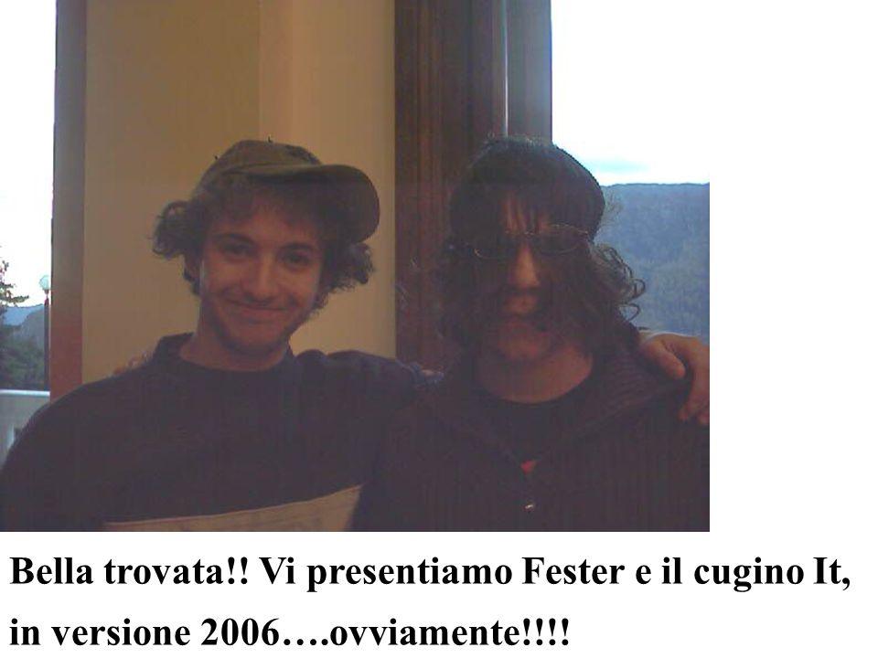 Bella trovata!! Vi presentiamo Fester e il cugino It, in versione 2006….ovviamente!!!!