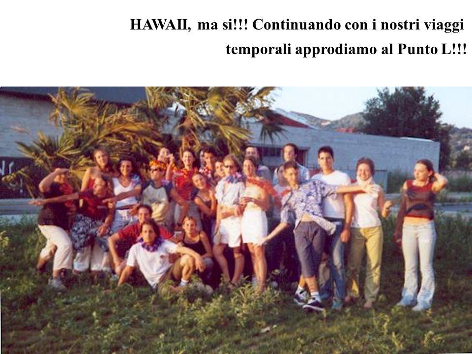 HAWAII, ma si!!! Continuando con i nostri viaggi temporali approdiamo al Punto L!!!