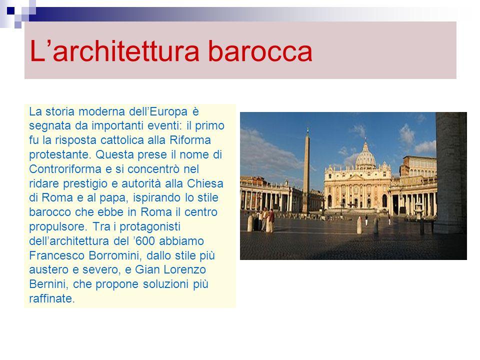 Larchitettura barocca La storia moderna dellEuropa è segnata da importanti eventi: il primo fu la risposta cattolica alla Riforma protestante. Questa