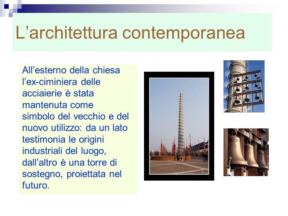Larchitettura contemporanea Allesterno della chiesa lex-ciminiera delle acciaierie è stata mantenuta come simbolo del vecchio e del nuovo utilizzo: da