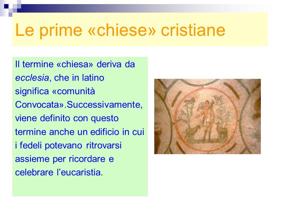 Le prime «chiese» cristiane Il termine «chiesa» deriva da ecclesia, che in latino significa «comunità Convocata».Successivamente, viene definito con q