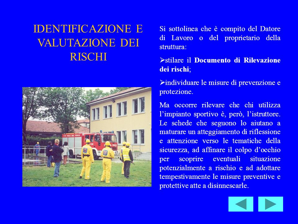 Si sottolinea che è compito del Datore di Lavoro o del proprietario della struttura: stilare il Documento di Rilevazione dei rischi; individuare le misure di prevenzione e protezione.