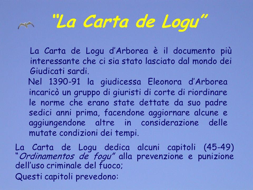 La Carta de Logu Nel 1390-91 la giudicessa Eleonora dArborea incaricò un gruppo di giuristi di corte di riordinare le norme che erano state dettate da