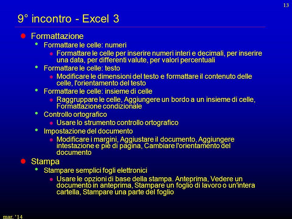 mar. 14 13 9° incontro - Excel 3 Formattazione Formattare le celle: numeri Formattare le celle per inserire numeri interi e decimali, per inserire una