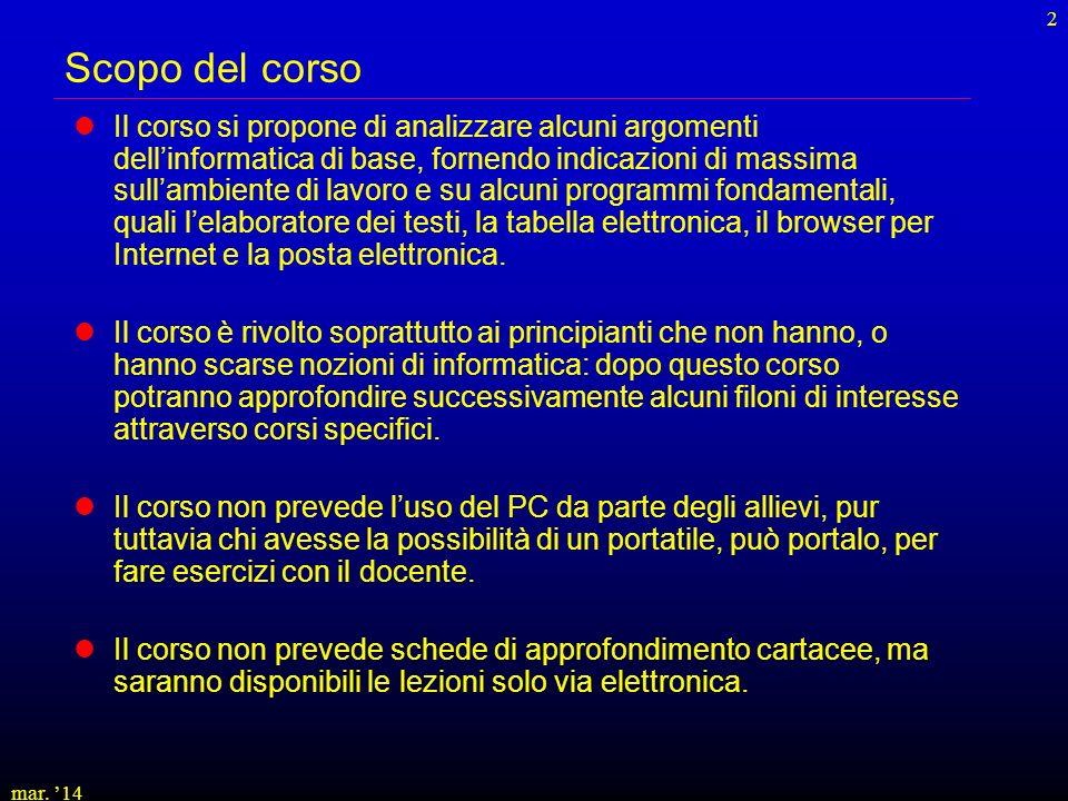 mar. 14 2 Scopo del corso Il corso si propone di analizzare alcuni argomenti dellinformatica di base, fornendo indicazioni di massima sullambiente di
