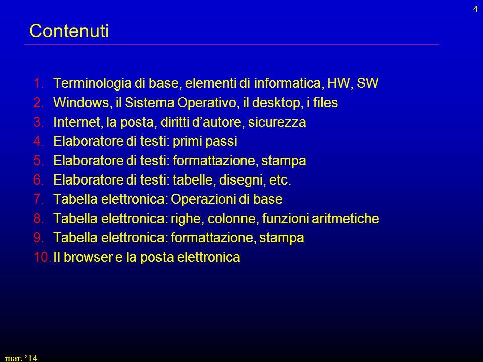 mar. 14 4 Contenuti 1.Terminologia di base, elementi di informatica, HW, SW 2.Windows, il Sistema Operativo, il desktop, i files 3.Internet, la posta,