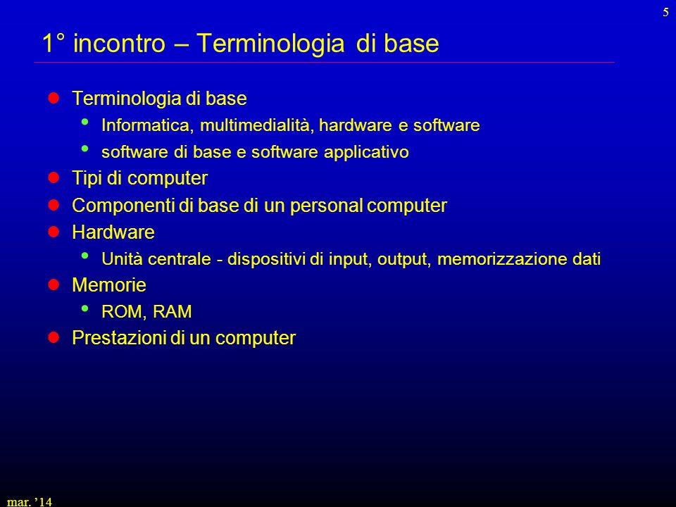 mar. 14 5 1° incontro – Terminologia di base Terminologia di base Informatica, multimedialità, hardware e software software di base e software applica