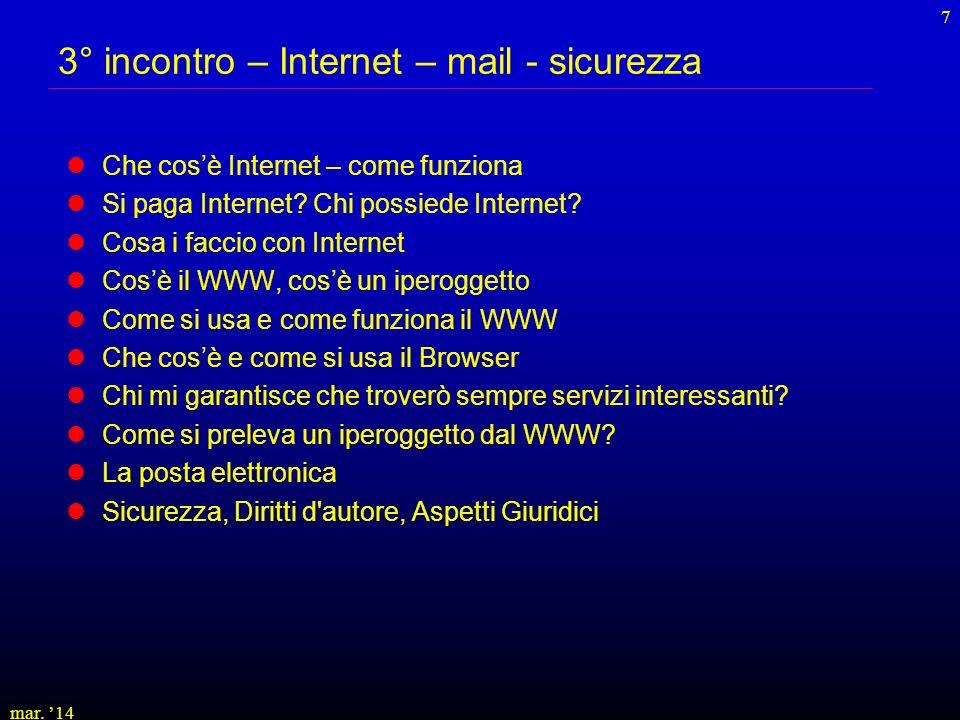 mar. 14 7 3° incontro – Internet – mail - sicurezza Che cosè Internet – come funziona Si paga Internet? Chi possiede Internet? Cosa i faccio con Inter