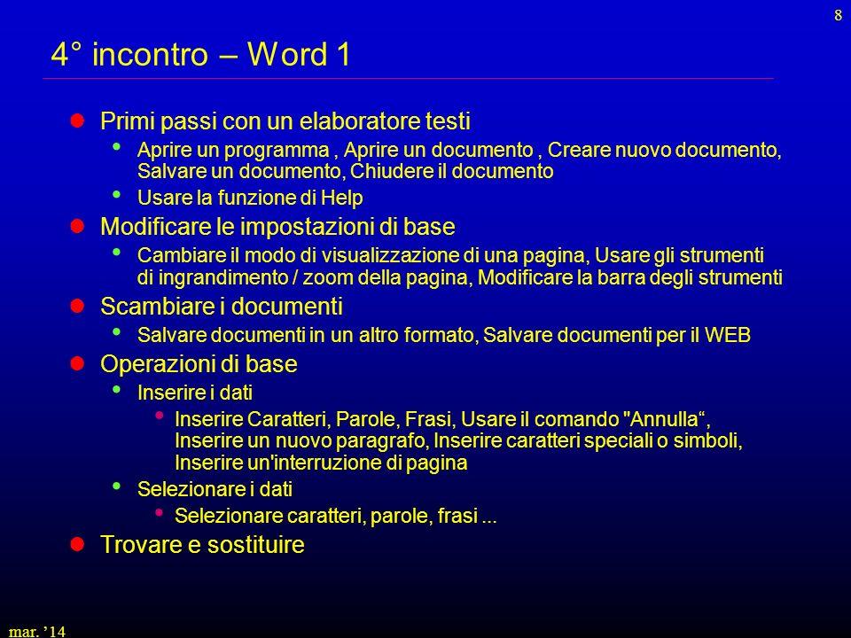 mar. 14 8 4° incontro – Word 1 Primi passi con un elaboratore testi Aprire un programma, Aprire un documento, Creare nuovo documento, Salvare un docum