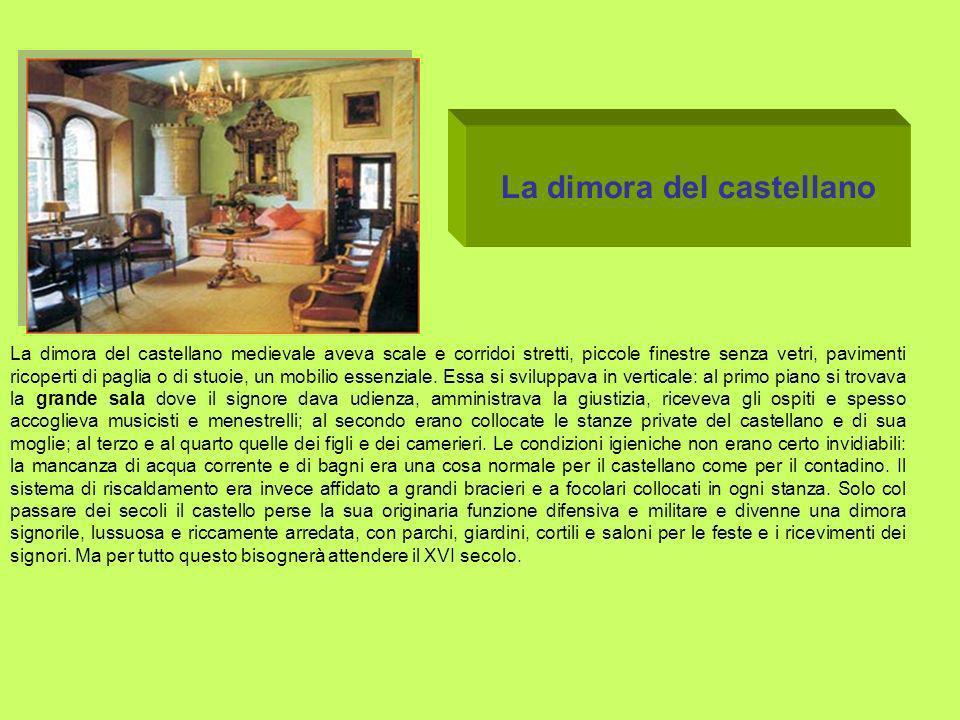 La dimora del castellano medievale aveva scale e corridoi stretti, piccole finestre senza vetri, pavimenti ricoperti di paglia o di stuoie, un mobilio