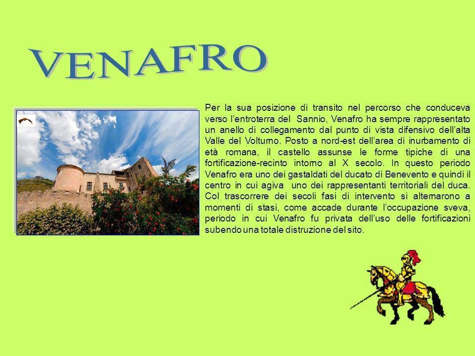 Per la sua posizione di transito nel percorso che conduceva verso lentroterra del Sannio, Venafro ha sempre rappresentato un anello di collegamento da