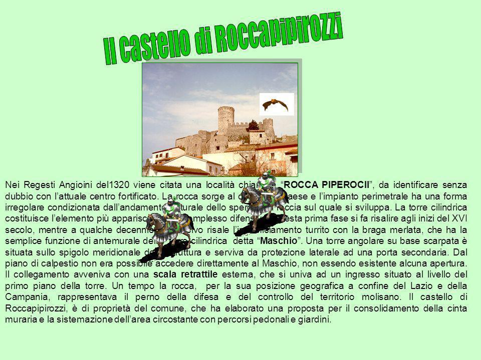 Nei Regesti Angioini del1320 viene citata una località chiamata ROCCA PIPEROCII, da identificare senza dubbio con lattuale centro fortificato. La rocc