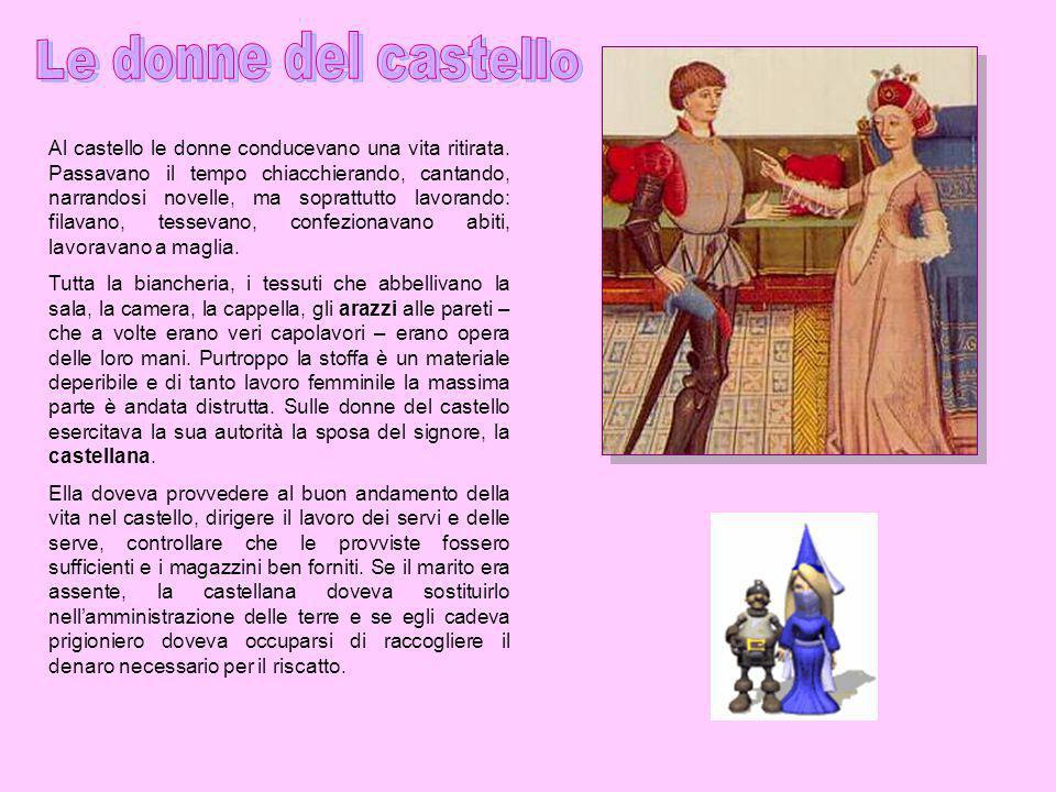 Al castello le donne conducevano una vita ritirata. Passavano il tempo chiacchierando, cantando, narrandosi novelle, ma soprattutto lavorando: filavan