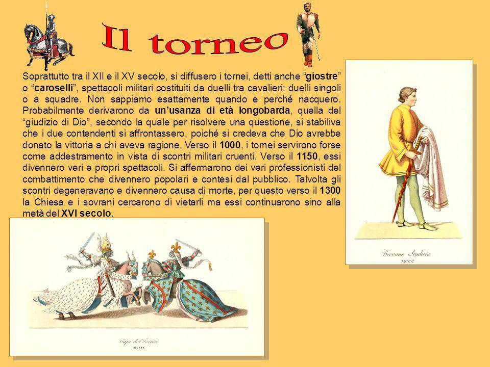 Soprattutto tra il XII e il XV secolo, si diffusero i tornei, detti anche giostre o caroselli, spettacoli militari costituiti da duelli tra cavalieri: