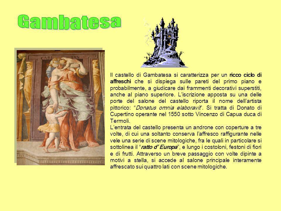 Il castello di Gambatesa si caratterizza per un ricco ciclo di affreschi che si dispiega sulle pareti del primo piano e probabilmente, a giudicare dai