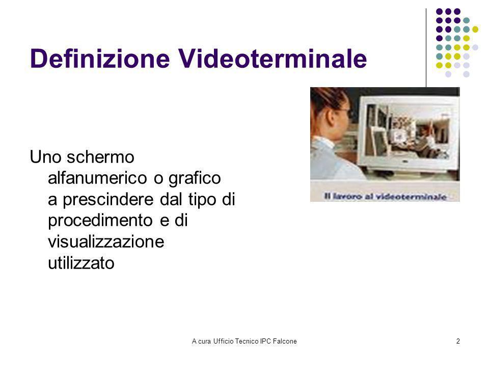 A cura Ufficio Tecnico IPC Falcone2 Definizione Videoterminale Uno schermo alfanumerico o grafico a prescindere dal tipo di procedimento e di visualizzazione utilizzato