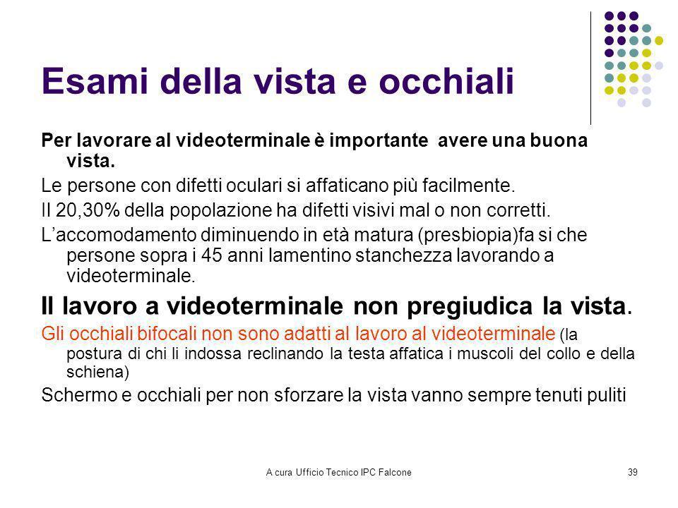 A cura Ufficio Tecnico IPC Falcone39 Esami della vista e occhiali Per lavorare al videoterminale è importante avere una buona vista.
