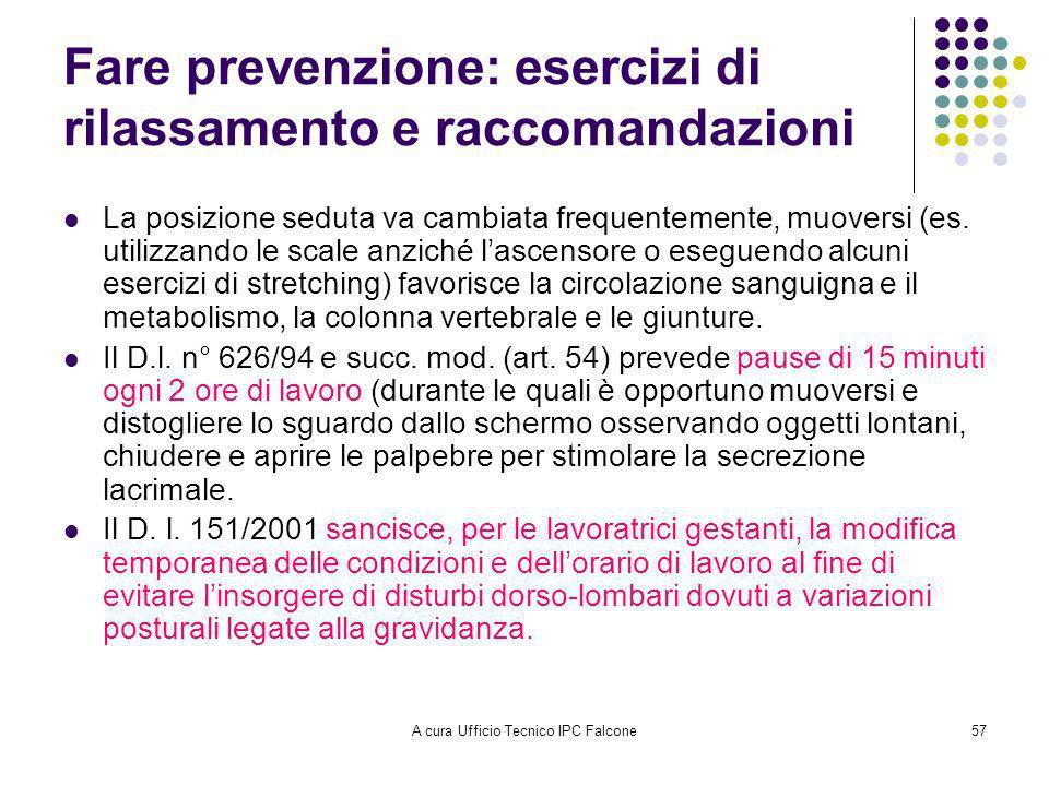A cura Ufficio Tecnico IPC Falcone57 Fare prevenzione: esercizi di rilassamento e raccomandazioni La posizione seduta va cambiata frequentemente, muoversi (es.