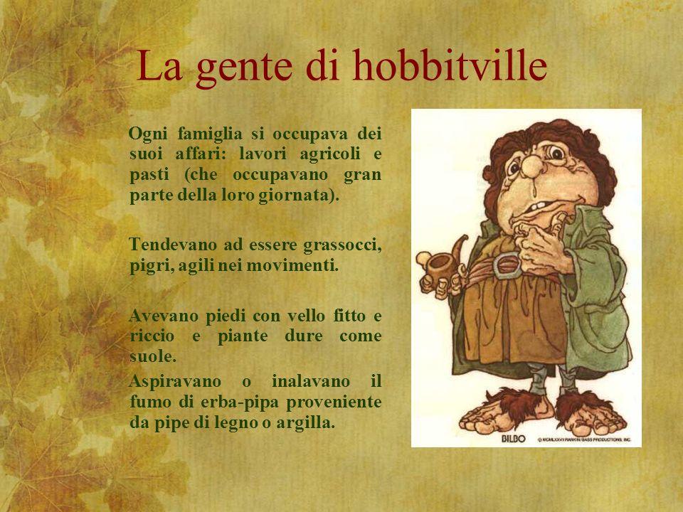 La gente di hobbitville Ogni famiglia si occupava dei suoi affari: lavori agricoli e pasti (che occupavano gran parte della loro giornata).