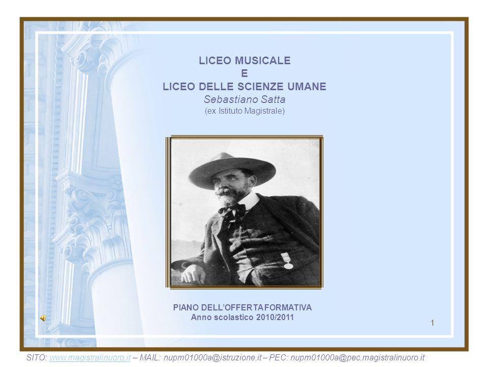 LICEO MUSICALE E LICEO DELLE SCIENZE UMANE Sebastiano Satta (ex Istituto Magistrale) PIANO DELLOFFERTA FORMATIVA Anno scolastico 2010/2011 SITO: www.m