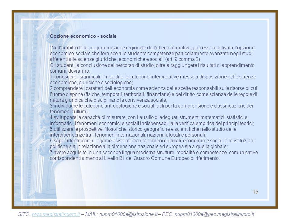 15 Opzione economico - sociale Nellambito della programmazione regionale dellofferta formativa, può essere attivata lopzione economico-sociale che for