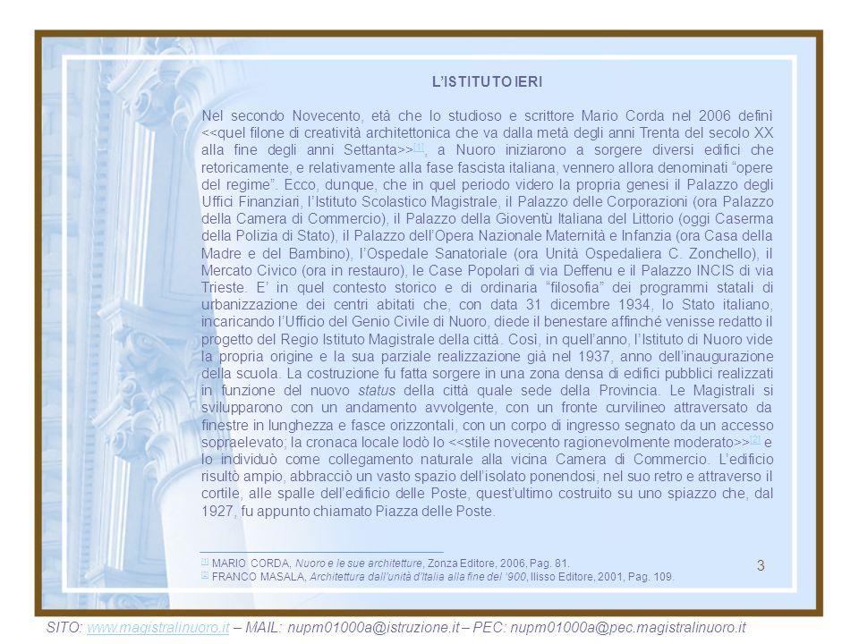 LISTITUTO IERI Nel secondo Novecento, età che lo studioso e scrittore Mario Corda nel 2006 definì > [1], a Nuoro iniziarono a sorgere diversi edifici