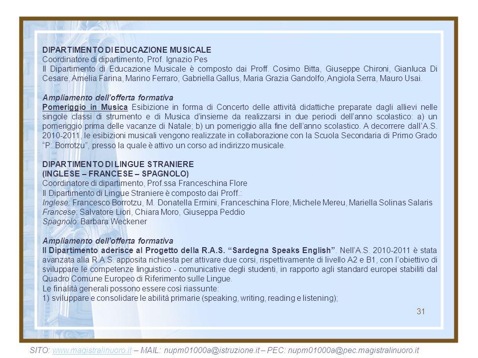 31 DIPARTIMENTO DI EDUCAZIONE MUSICALE Coordinatore di dipartimento, Prof. Ignazio Pes Il Dipartimento di Educazione Musicale è composto dai Proff. Co