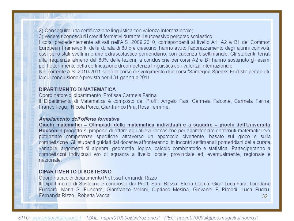 32 2) Conseguire una certificazione linguistica con valenza internazionale; 3) vedere riconosciuti i crediti formativi durante il successivo percorso