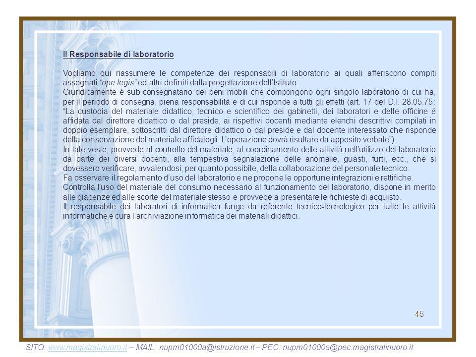 45 Il Responsabile di laboratorio Vogliamo qui riassumere le competenze dei responsabili di laboratorio ai quali afferiscono compiti assegnati ope leg