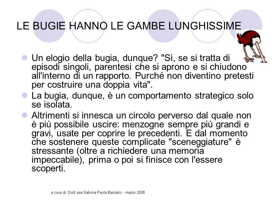 a cura di: Dott.ssa Sabrina Paola Banzato - marzo 2008 LE BUGIE HANNO LE GAMBE LUNGHISSIME Un elogio della bugia, dunque.