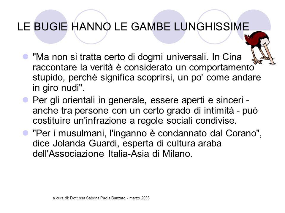a cura di: Dott.ssa Sabrina Paola Banzato - marzo 2008 LE BUGIE HANNO LE GAMBE LUNGHISSIME Ma non si tratta certo di dogmi universali.