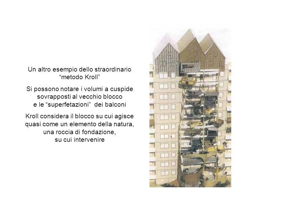 Un altro esempio dello straordinario metodo Kroll Si possono notare i volumi a cuspide sovrapposti al vecchio blocco e le superfetazioni dei balconi K