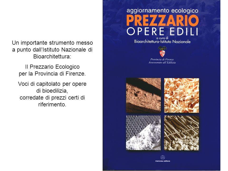Un importante strumento messo a punto dallIstituto Nazionale di Bioarchitettura: Il Prezzario Ecologico per la Provincia di Firenze. Voci di capitolat