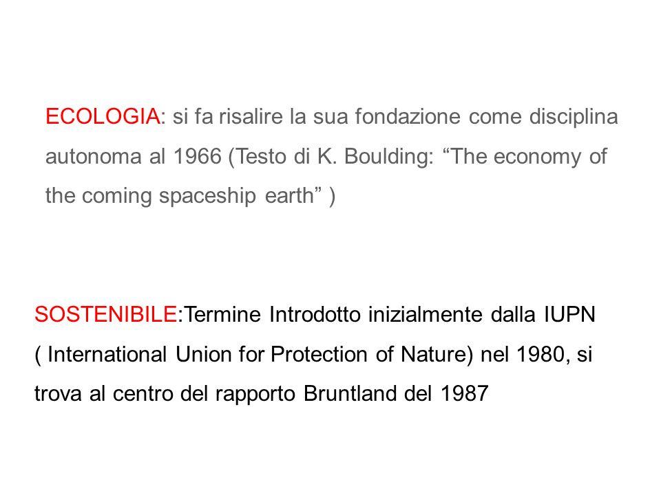 ECOLOGIA: si fa risalire la sua fondazione come disciplina autonoma al 1966 (Testo di K. Boulding: The economy of the coming spaceship earth ) SOSTENI