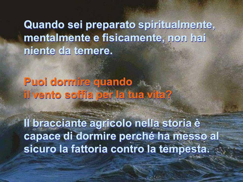 Quando sei preparato spiritualmente, mentalmente e fisicamente, non hai niente da temere.