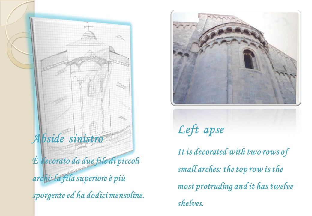 Left apse It is decorated with two rows of small arches: the top row is the most protruding and it has twelve shelves.
