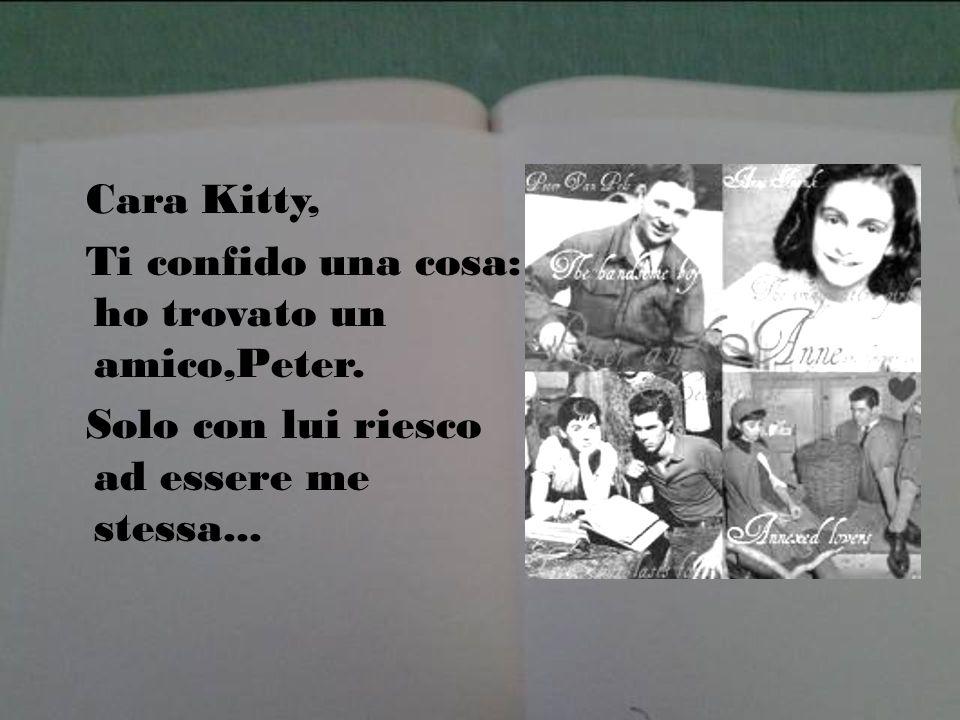 Cara Kitty, Ti confido una cosa: ho trovato un amico,Peter. Solo con lui riesco ad essere me stessa...