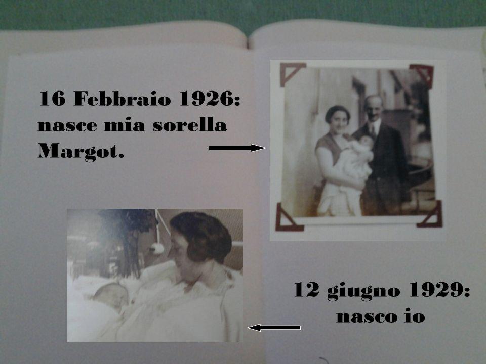 16 Febbraio 1926: nasce mia sorella Margot. 12 giugno 1929: nasco io