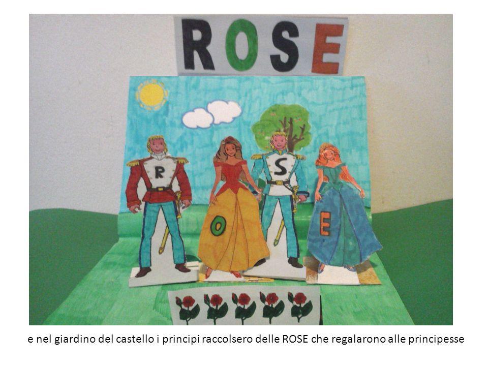 e nel giardino del castello i principi raccolsero delle ROSE che regalarono alle principesse
