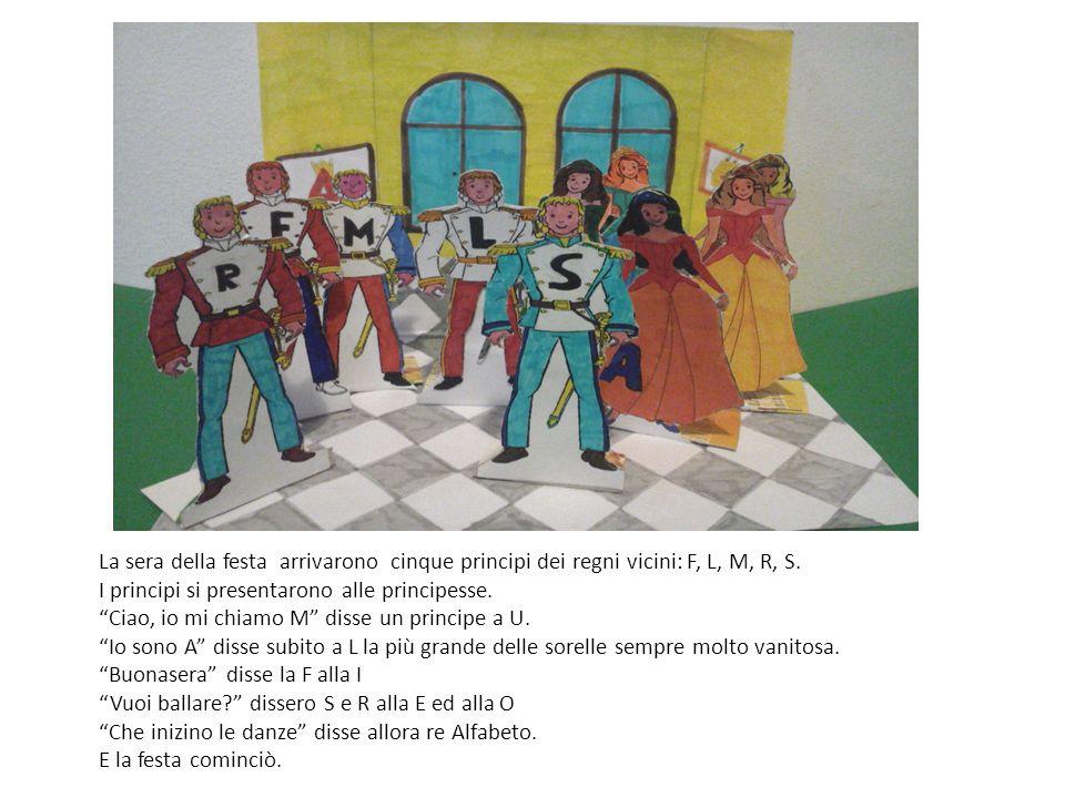 La sera della festa arrivarono cinque principi dei regni vicini: F, L, M, R, S.