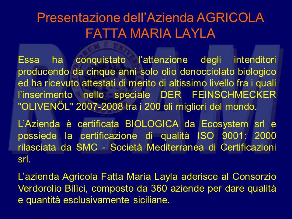 Presentazione dellAzienda AGRICOLA FATTA MARIA LAYLA Essa ha conquistato lattenzione degli intenditori producendo da cinque anni solo olio denocciolat