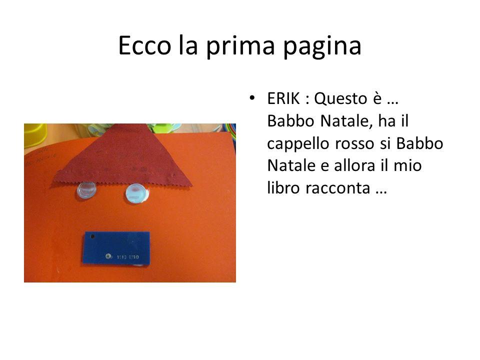 Ecco la prima pagina ERIK : Questo è … Babbo Natale, ha il cappello rosso si Babbo Natale e allora il mio libro racconta …
