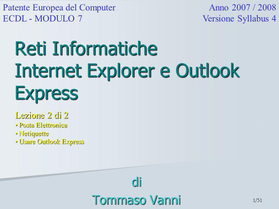 1/51 Reti Informatiche Internet Explorer e Outlook Express Lezione 2 di 2 Posta Elettronica Posta Elettronica Netiquette Netiquette Usare Outlook Expr