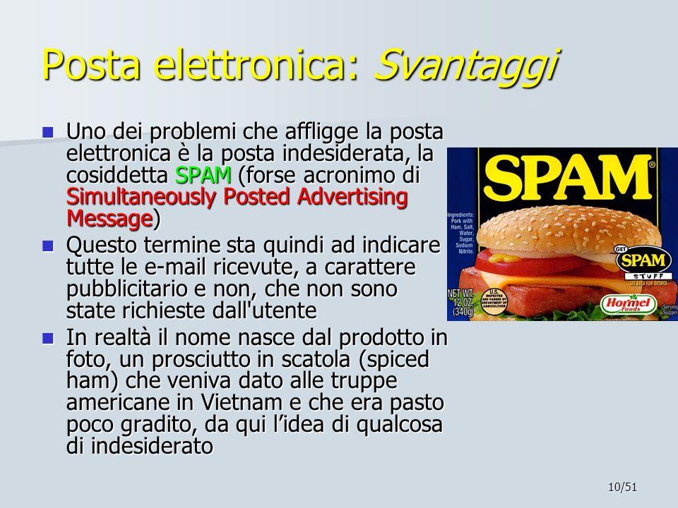 10/51 Posta elettronica: Svantaggi Uno dei problemi che affligge la posta elettronica è la posta indesiderata, la cosiddetta SPAM (forse acronimo di S