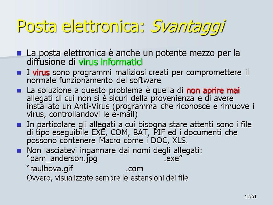 12/51 Posta elettronica: Svantaggi La posta elettronica è anche un potente mezzo per la diffusione di virus informatici La posta elettronica è anche u