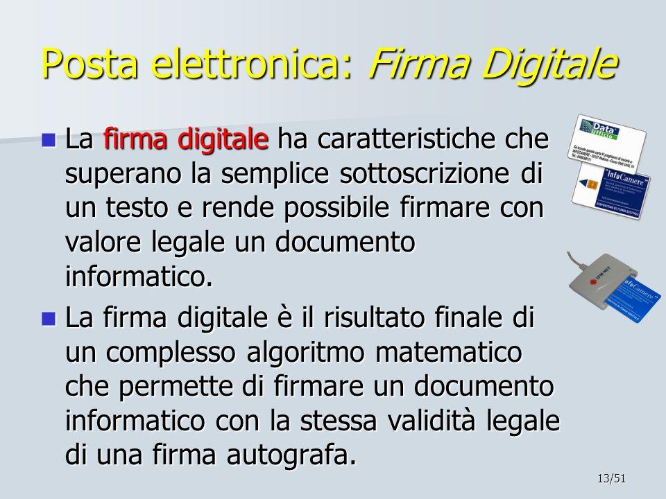 13/51 Posta elettronica: Firma Digitale La firma digitale ha caratteristiche che superano la semplice sottoscrizione di un testo e rende possibile fir