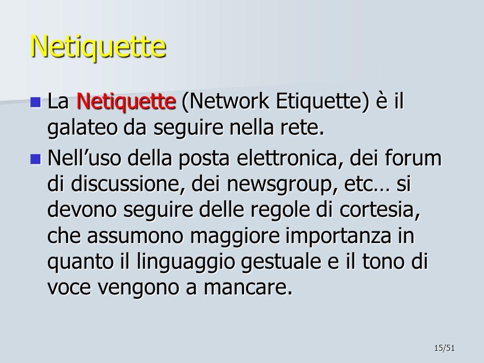 15/51 Netiquette La Netiquette (Network Etiquette) è il galateo da seguire nella rete. La Netiquette (Network Etiquette) è il galateo da seguire nella
