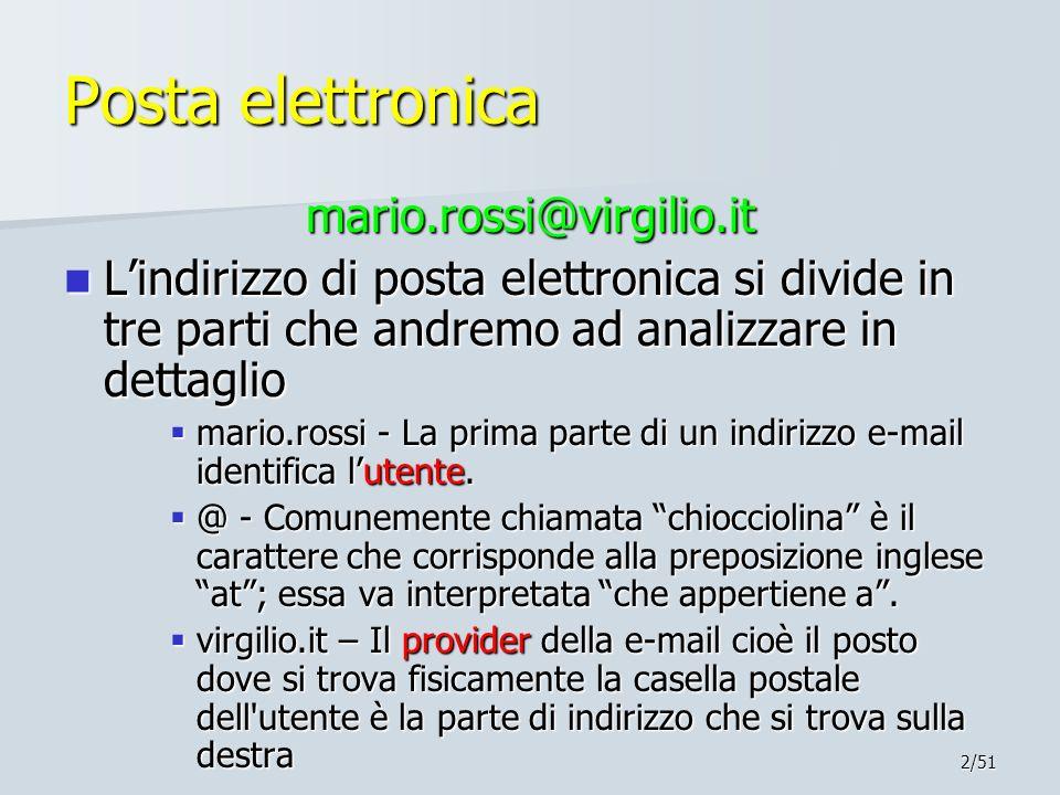 2/51 Posta elettronica mario.rossi@virgilio.it Lindirizzo di posta elettronica si divide in tre parti che andremo ad analizzare in dettaglio Lindirizz